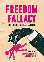 Freedom Fallacy:  The Limits of Liberal Feminism -- Edited by Miranda Kiraly & Meagan Tyler (COPY)