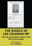 THE RIDDLE OF LES COLEMAN MP:   The Life and Political Times of the DLP's First Leader by his Grandson