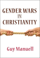 Gender Wars in Christianity  -- Guy Manuell