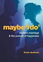 Maybe 'I do': modern marriage and the pursuit of happiness (concise edition)