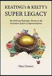 Keating's and Kelty's Super Legacy:  The Birth and Relentless Threats to the Australian System of Superannuation
