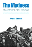 The Madness of  Australian Child Protection: Why adoption will rescue Australia's underclass children -- Jeremy Sammut