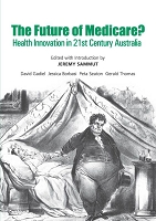 The Future of Medicare? Health Innovation in 21st Century Australia --  Jeremy Sammut (editor)