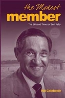 The Modest Member: The Life and Times of Bert Kelly by Hal Colebatch