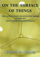On the surface of things: The application of scientific ideas to explain many everyday phenomena by Richard M. Pashley