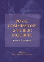 Royal Commissions and Public Inquiries – Practice and Potential -- Edited by Scott Prasser and Helen Tracey