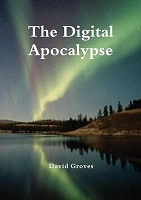 The Digital Apocalypse -- Professor David Groves