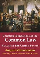 Christian Foundations of the Common Law, Volume 2: The United States -- Augusto Zimmermann