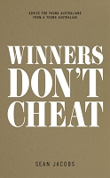WINNERS DON'T CHEAT: ADVICE FOR YOUNG AUSTRALIANS FROM A YOUNG AUSTRALIAN -- Sean Jacobs