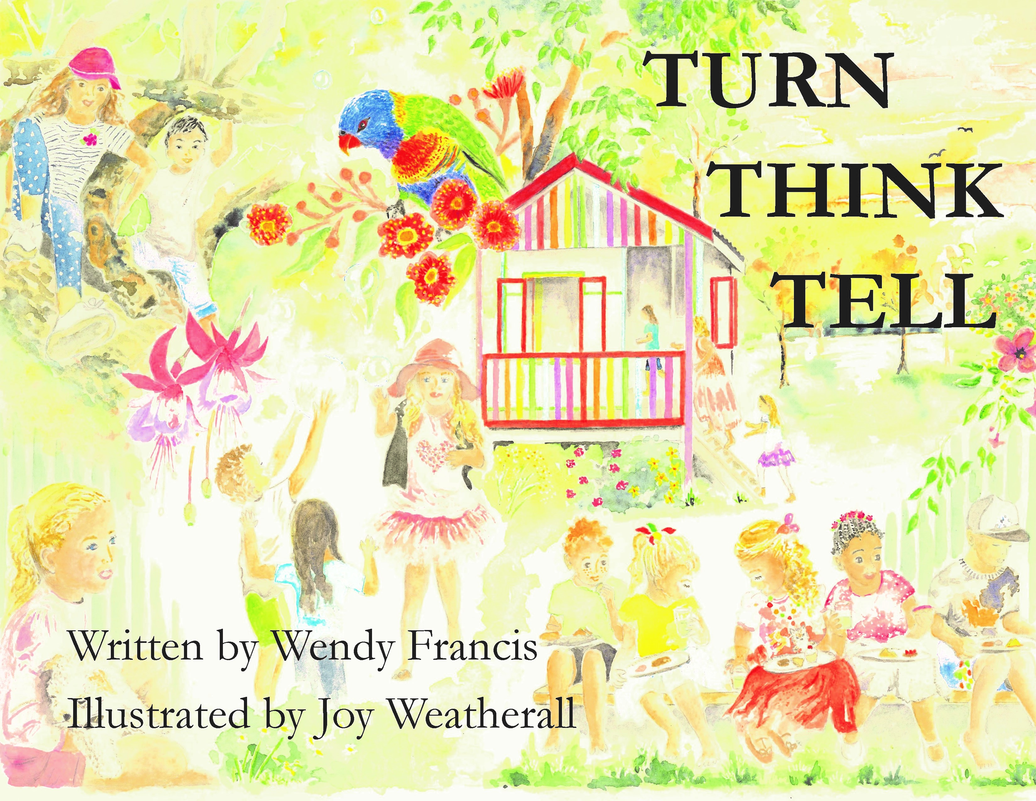 Turn, Think, Tell -- Author Wendy Francis, Illustrator Joy Weatherall