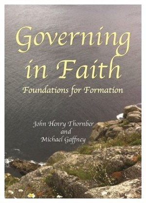Governing in Faith: Foundations for Formation -- John Henry Thornber  and Michael Gaffney