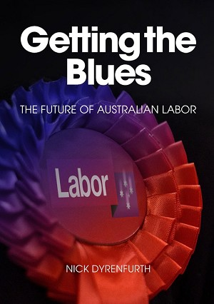 GETTING THE BLUES: THE FUTURE OF AUSTRALIAN LABOR -- Nick Dyrenfurth