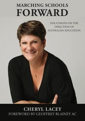 Marching Schools Forward: Discussions on the direction of Australian education  Cheryl Lacey