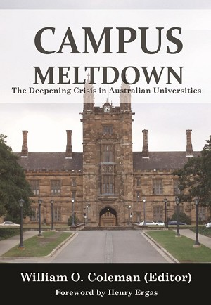 CAMPUS MELTDOWN The Deepening Crisis in Australian Universities -- William O. Coleman (editor)