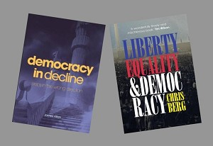 Democracy in Decline (James Allen) & Liberty, Equality & Democracy (Chris Berg)