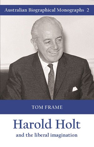 Harold Holt and the liberal imagination -- Tom Frame