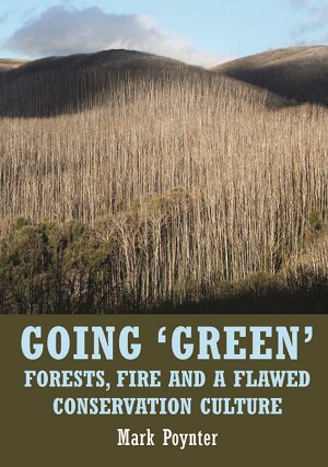 GOING 'GREEN' Forests, fire and a flawed conservation culture -- Mark Poynter