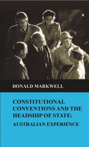 Constitutional conventions and the headship of state: Australian experience -- Donald Markwell