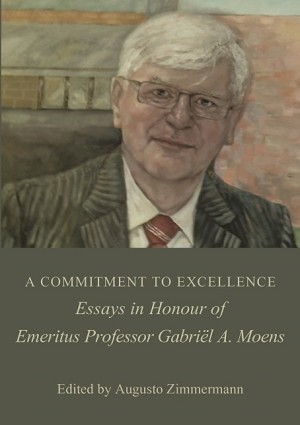 A COMMITMENT TO EXCELLENCE: Essays in Honour of Emeritus Professor Gabriël A. Moens  -- Edited by Augusto Zimmermann