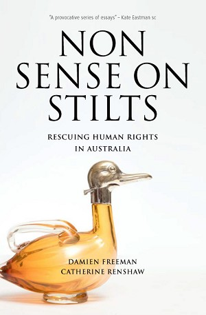 NONSENSE ON STILTS: RESCUING HUMAN RIGHTS IN AUSTRALIA -- Damien Freeman and Catherine Renshaw