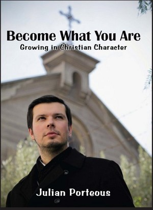 Become What You Are: Growing in Christian Character