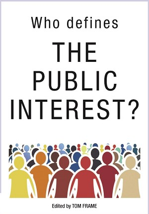 WHO DEFINES THE PUBLIC INTEREST?  Edited by TOM FRAME