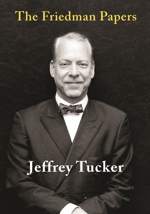The Friedman Papers - Jeffrey Tucker