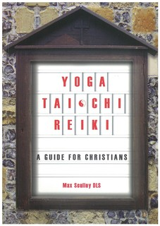 YOGA, TAI CHI, REIKI: A GUIDE FOR CHRISTIANS