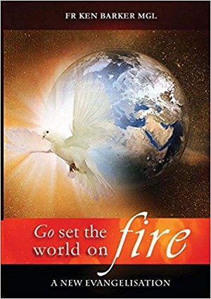 GO, SET THE WORLD ON FIRE: A New Evangelisation