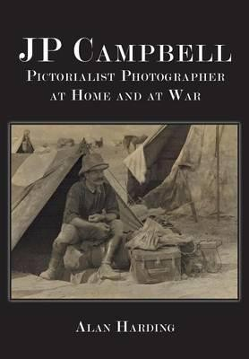 JP Campbell Pictorialist Photographer, at Home and at War -- Alan Harding