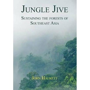 Jungle Jive: Sustaining the Forests of Southeast Asia -- John Halkett