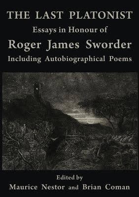 The Last Platonist: Essays in Honour of Roger James Sworder
