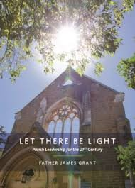 Let There Be Light: Parish Leadership for the 21st Century -- Fr James Grant