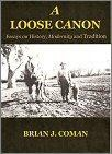 Loose Canon:  Essays on History, Modernity and Tradition -- Brian J Coman