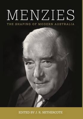 MENZIES: The Shaping of Modern Australia -- Edited John Nethercote