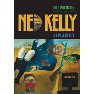 Ned Kelly: A Lawless Life --  Doug Morrissey