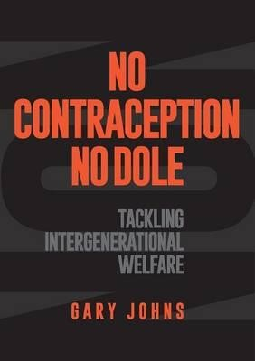 No contraception, no dole -- Gary Johns