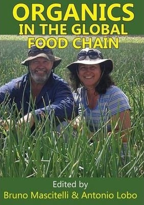 ORGANICS IN THE GLOBAL FOOD CHAIN -- Edited by Bruno Mascitelli & Antonio Lobo