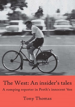 The West - An insider's tales.  A romping reporter in Perth's innocent '60s -- Tony Thomas