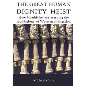 The Great Human Dignity Heist  -- Michael Cook