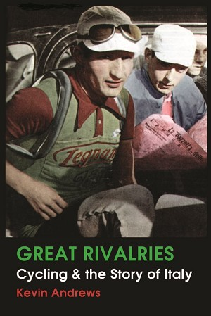 GREAT RIVALRIES: Cycling and the Story of Italy -- Kevin Andrews
